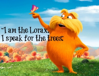 I am the Lorax.  I speak for the trees.